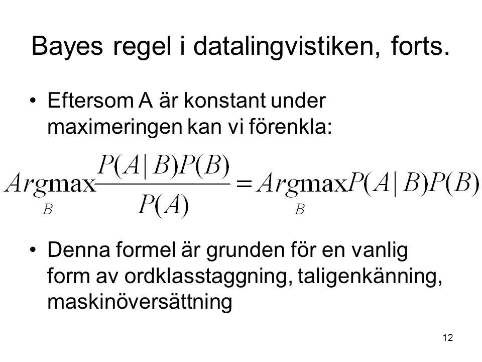 12 Bayes regel i datalingvistiken, forts. Eftersom A är konstant under maximeringen kan vi förenkla: Denna formel är grunden för en vanlig form av ord