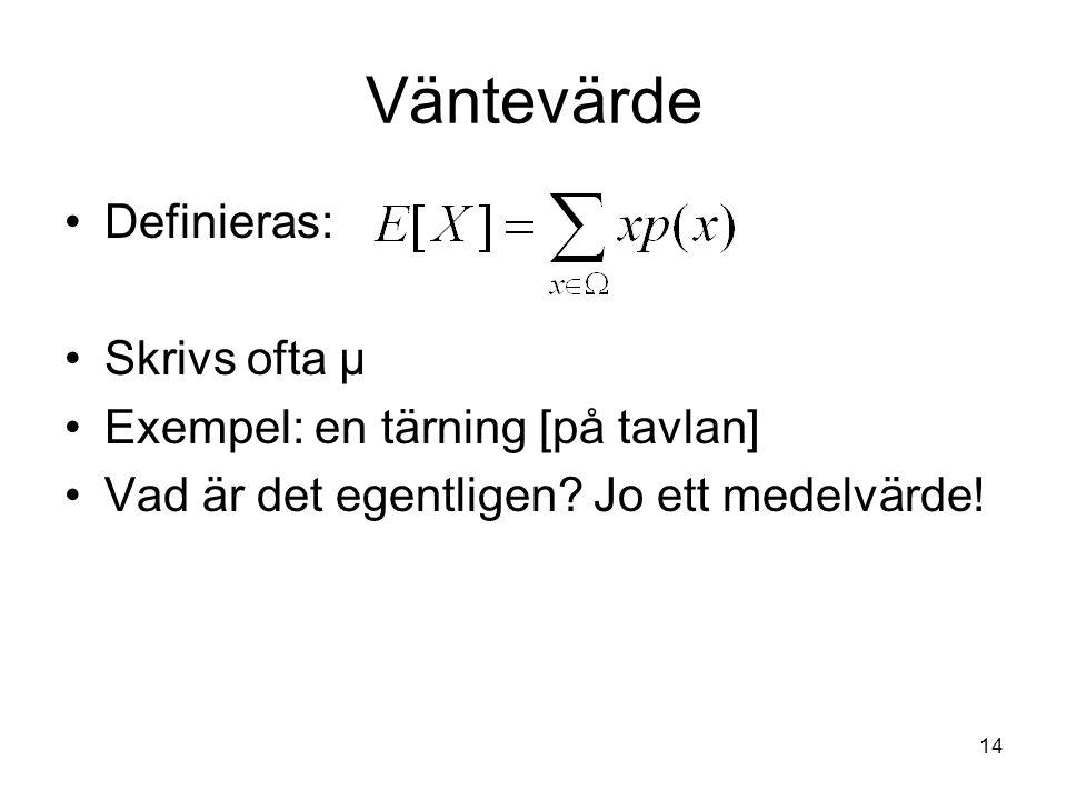 14 Väntevärde Definieras: Skrivs ofta µ Exempel: en tärning [på tavlan] Vad är det egentligen? Jo ett medelvärde!