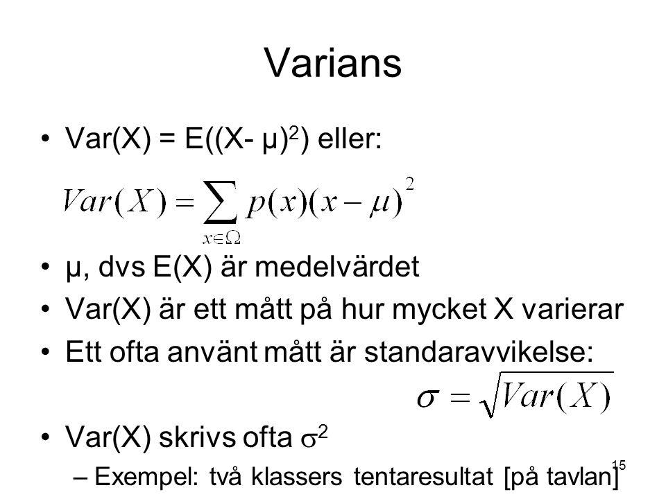 15 Varians Var(X) = E((X- µ) 2 ) eller: µ, dvs E(X) är medelvärdet Var(X) är ett mått på hur mycket X varierar Ett ofta använt mått är standaravvikels