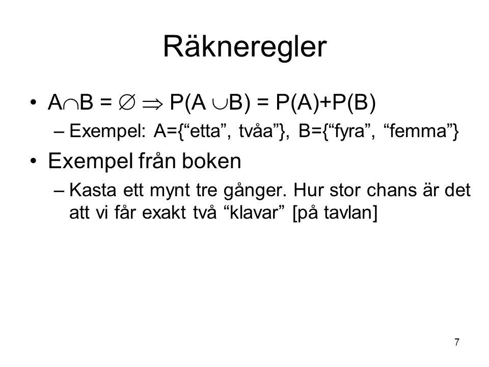 """7 Räkneregler A  B =   P(A  B) = P(A)+P(B) –Exempel: A={""""etta"""", tvåa""""}, B={""""fyra"""", """"femma""""} Exempel från boken –Kasta ett mynt tre gånger. Hur sto"""