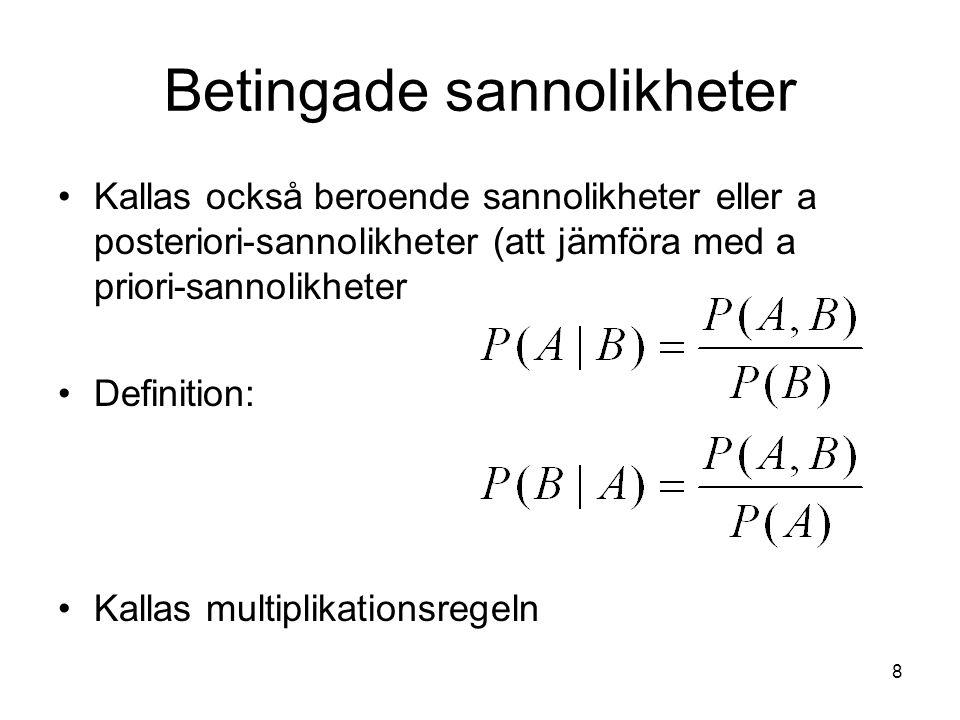 8 Betingade sannolikheter Kallas också beroende sannolikheter eller a posteriori-sannolikheter (att jämföra med a priori-sannolikheter Definition: Kal