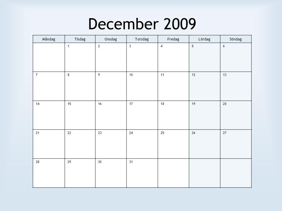 December 2009 MåndagTisdagOnsdagTorsdagFredagLördagSöndag 123456 78910111213 14151617181920 21222324252627 28293031