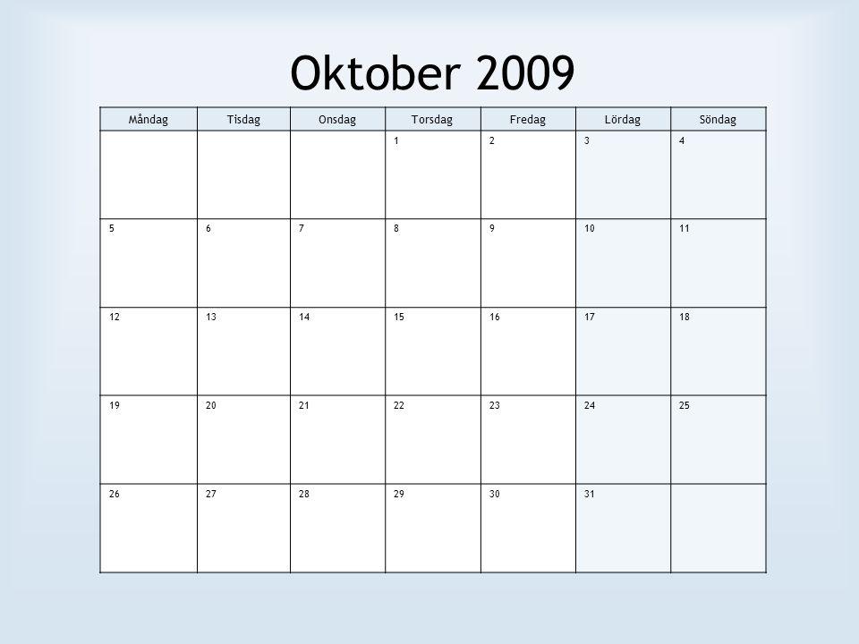 Oktober 2009 MåndagTisdagOnsdagTorsdagFredagLördagSöndag 1234 567891011 12131415161718 19202122232425 262728293031