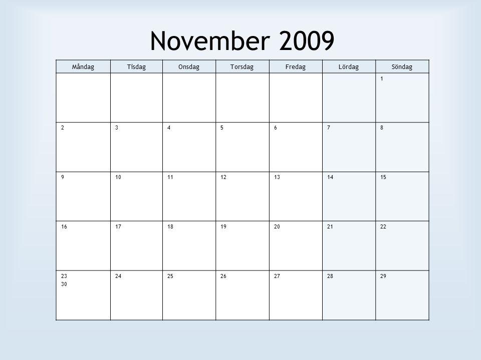 November 2009 MåndagTisdagOnsdagTorsdagFredagLördagSöndag 1 2345678 9101112131415 16171819202122 23 30 242526272829