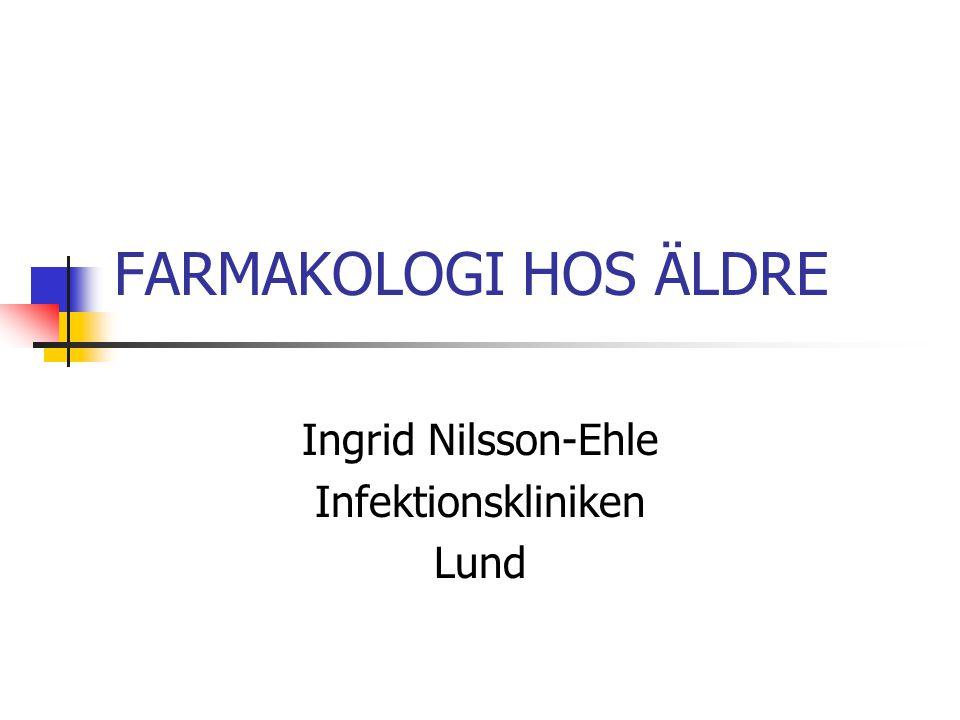 FARMAKOLOGI HOS ÄLDRE Ingrid Nilsson-Ehle Infektionskliniken Lund