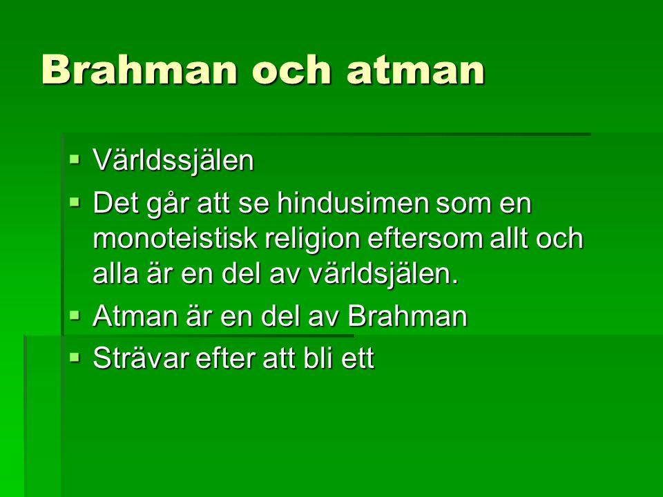 Brahman och atman  Världssjälen  Det går att se hindusimen som en monoteistisk religion eftersom allt och alla är en del av världsjälen.