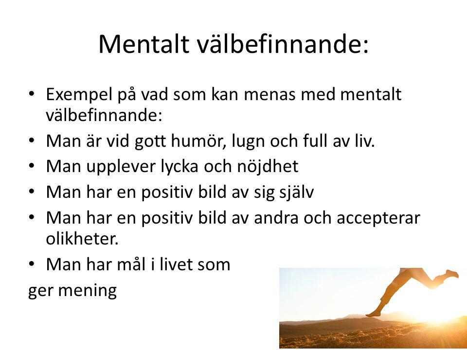 Mentalt välbefinnande: Exempel på vad som kan menas med mentalt välbefinnande: Man är vid gott humör, lugn och full av liv. Man upplever lycka och nöj