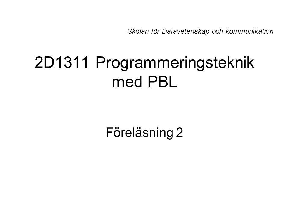 2D1311 Programmeringsteknik med PBL Föreläsning 2 Skolan för Datavetenskap och kommunikation
