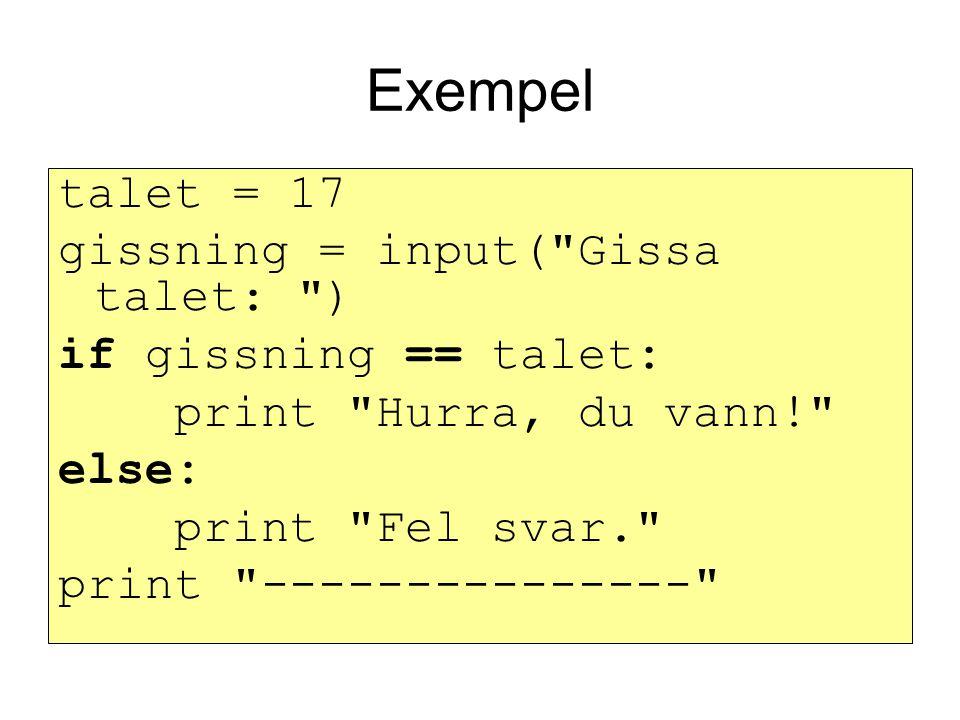 Exempel talet = 17 gissning = input( Gissa talet: ) if gissning == talet: print Hurra, du vann! else: print Fel svar. print ---------------