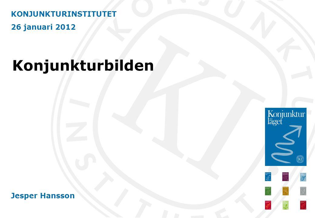KONJUNKTURINSTITUTET 26 januari 2012 Jesper Hansson Konjunkturbilden