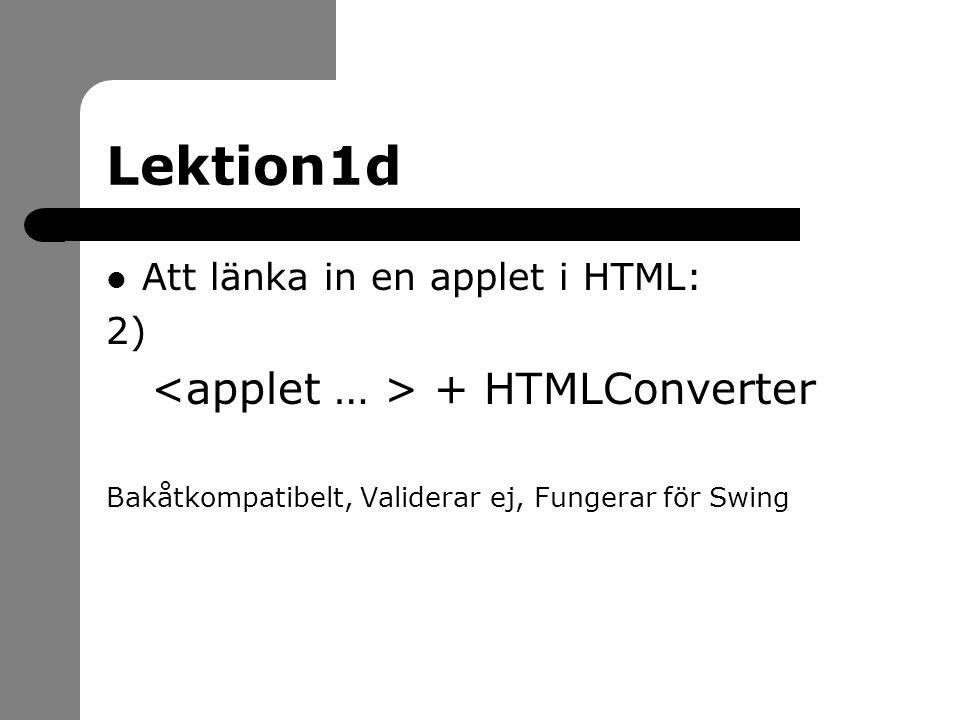 Lektion1d Att länka in en applet i HTML: 2) + HTMLConverter Bakåtkompatibelt, Validerar ej, Fungerar för Swing