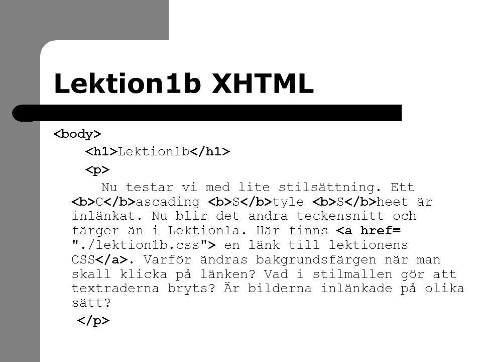 Lektion1b XHTML Lektion1b Nu testar vi med lite stilsättning.