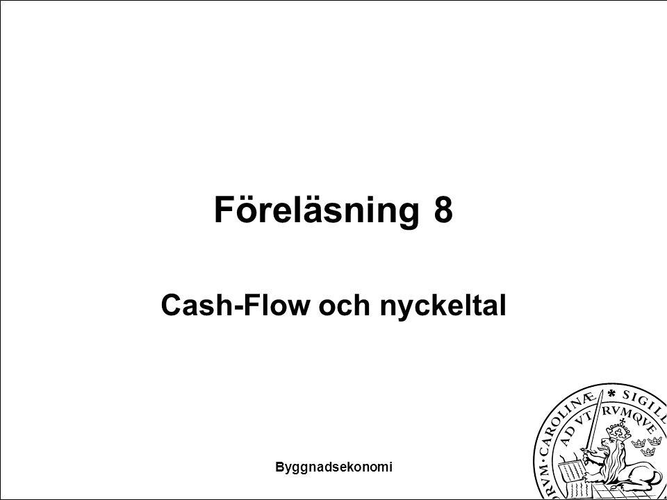 Byggnadsekonomi Föreläsning 8 Cash-Flow och nyckeltal