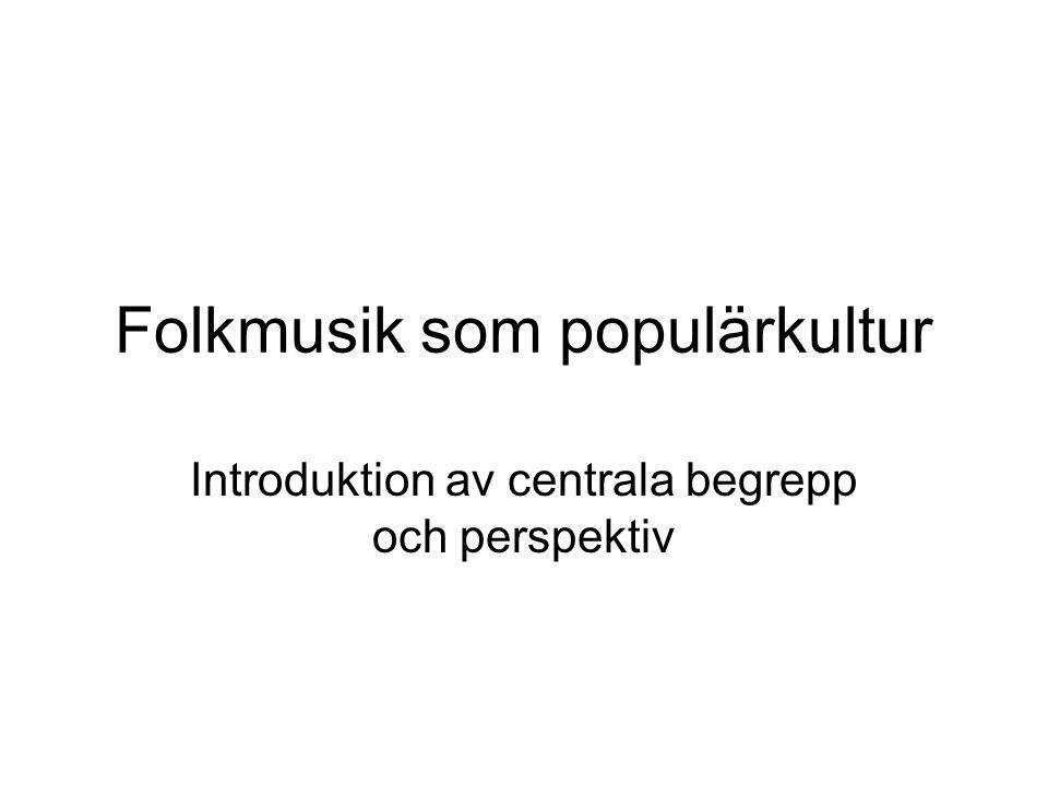 Folkmusik som populärkultur Introduktion av centrala begrepp och perspektiv