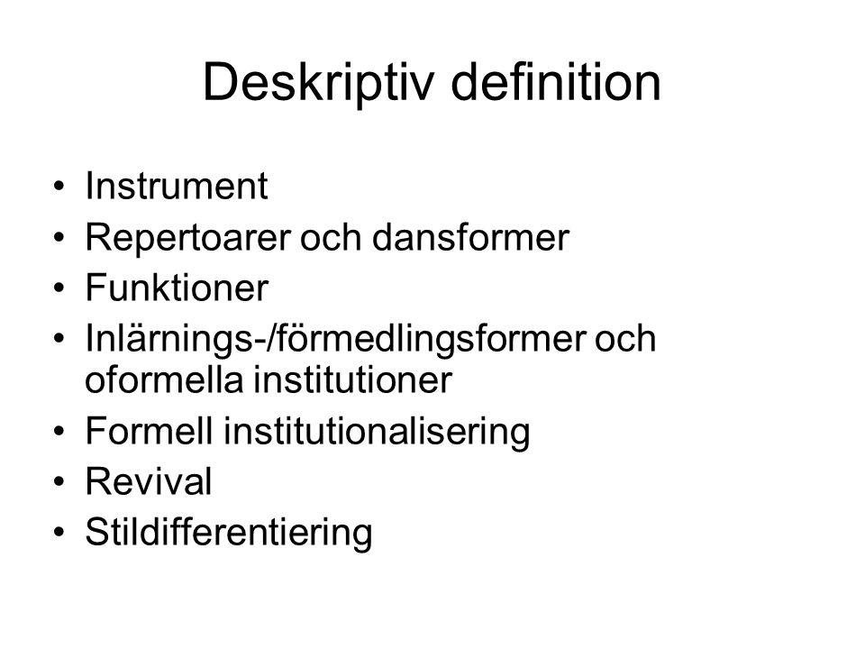 Deskriptiv definition Instrument Repertoarer och dansformer Funktioner Inlärnings-/förmedlingsformer och oformella institutioner Formell institutional