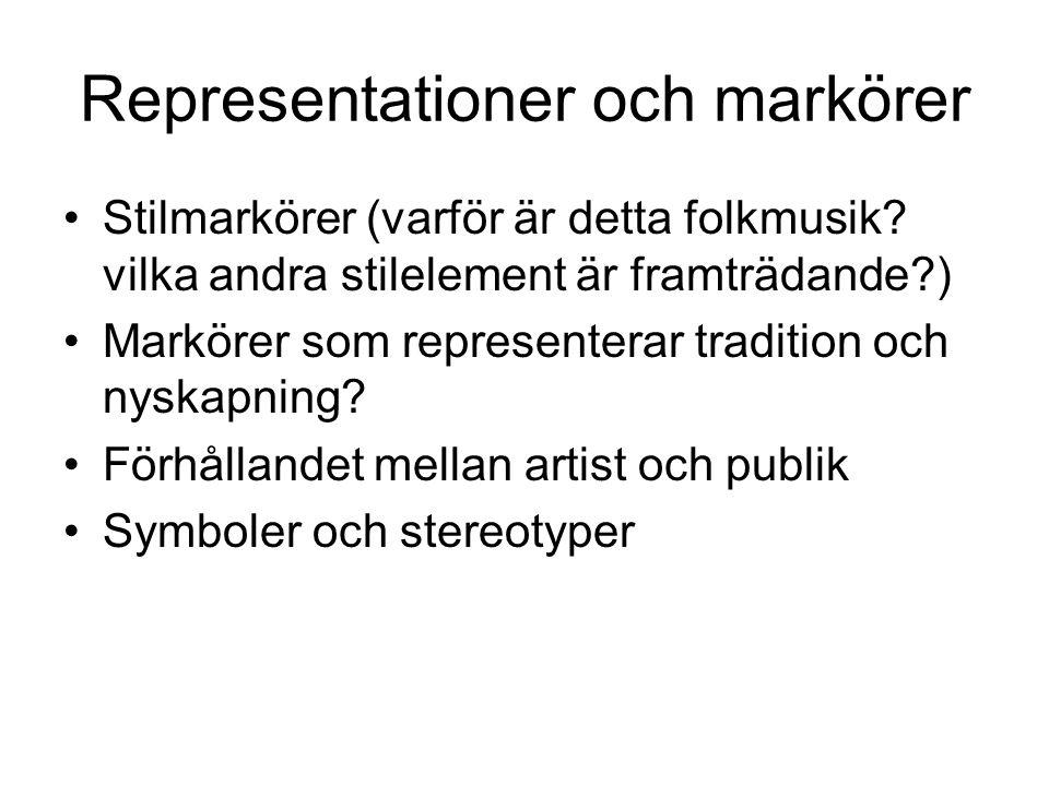 Representationer och markörer Stilmarkörer (varför är detta folkmusik? vilka andra stilelement är framträdande?) Markörer som representerar tradition