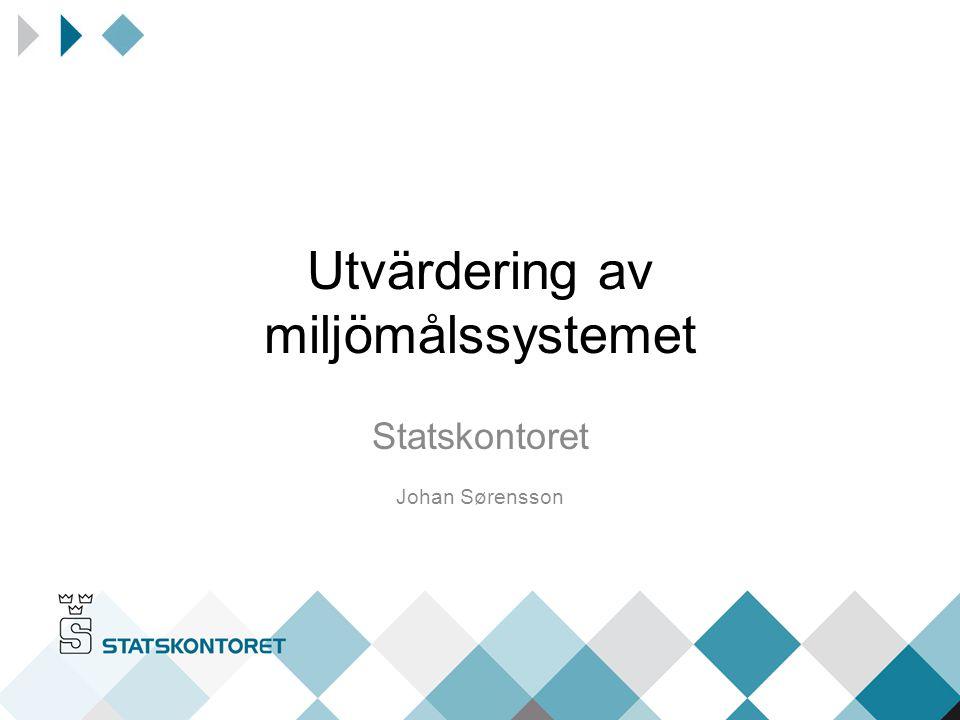 Utvärdering av miljömålssystemet Statskontoret Johan Sørensson