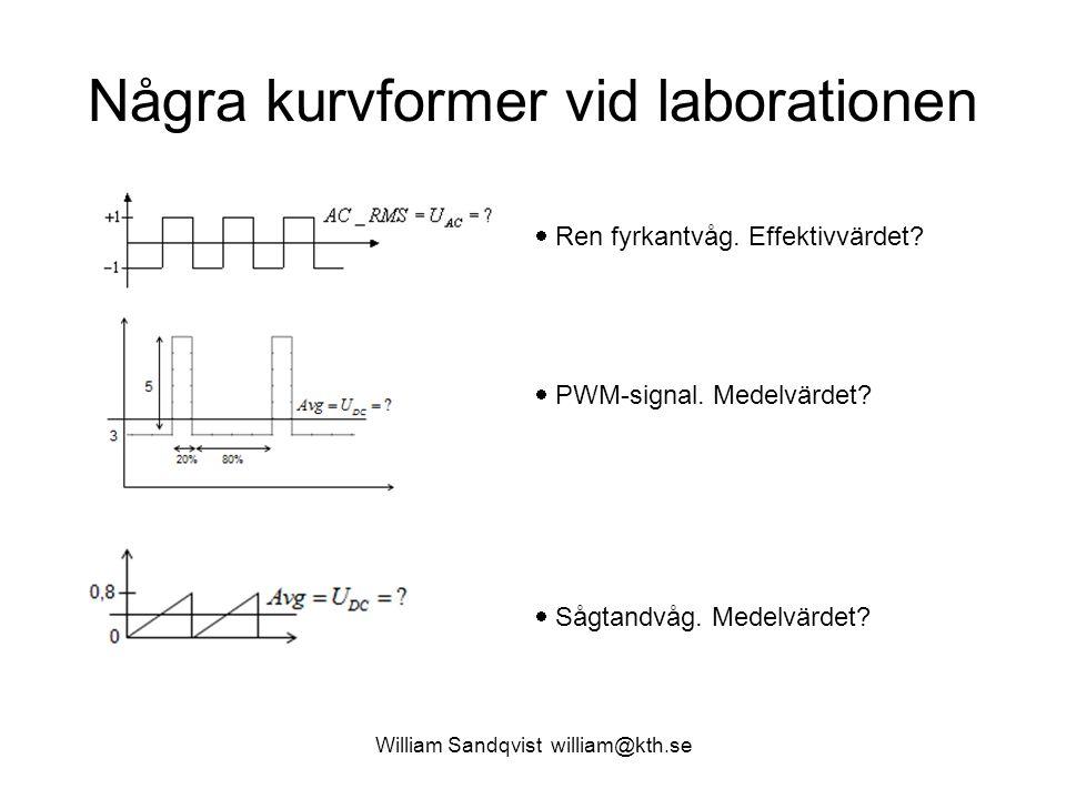 Några kurvformer vid laborationen William Sandqvist william@kth.se  Ren fyrkantvåg. Effektivvärdet?  PWM-signal. Medelvärdet?  Sågtandvåg. Medelvär
