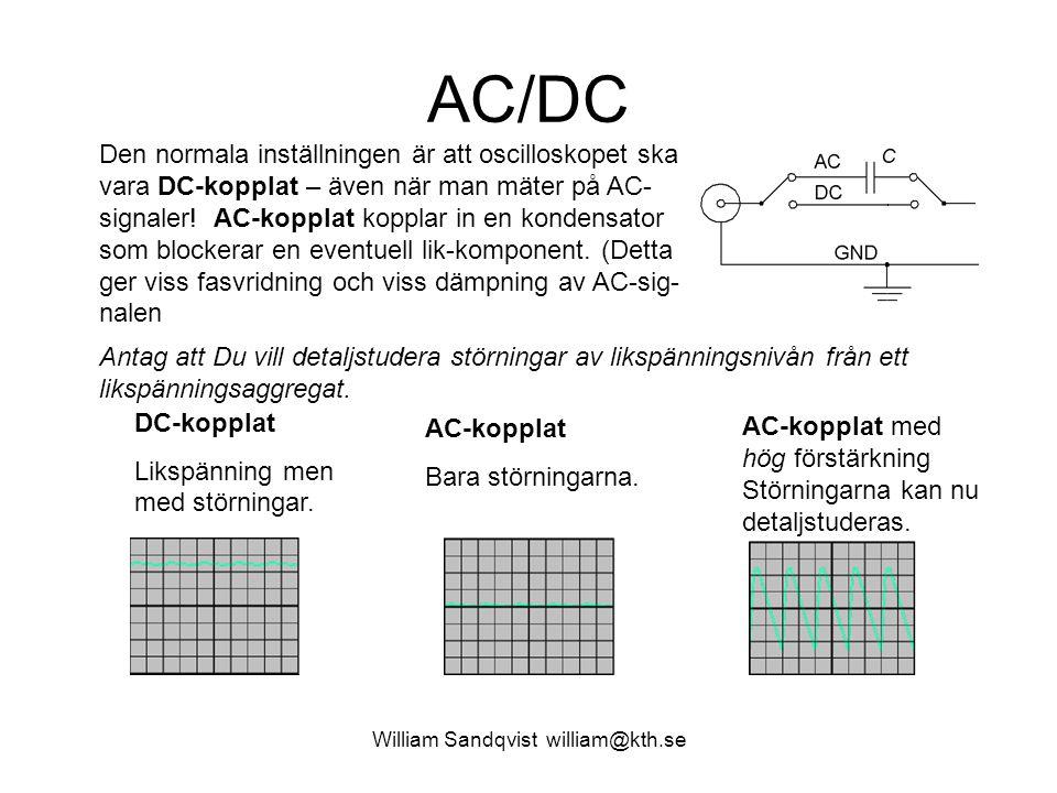 William Sandqvist william@kth.se AC/DC Den normala inställningen är att oscilloskopet ska vara DC-kopplat – även när man mäter på AC- signaler! AC-kop