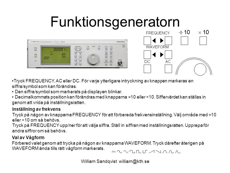 Funktionsgeneratorn William Sandqvist william@kth.se Tryck FREQUENCY, AC eller DC. För varje ytterligare intryckning av knappen markeras en siffra/sym