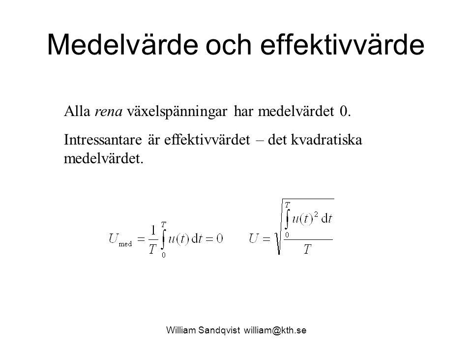 William Sandqvist william@kth.se Medelvärde och effektivvärde Alla rena växelspänningar har medelvärdet 0. Intressantare är effektivvärdet – det kvadr