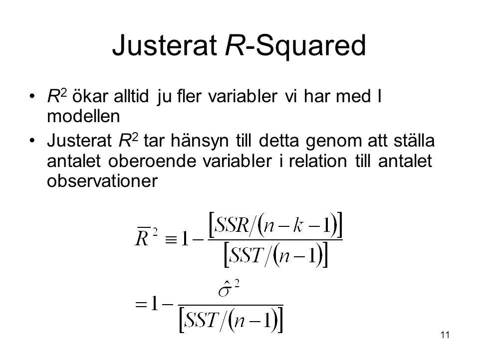 11 Justerat R-Squared R 2 ökar alltid ju fler variabler vi har med I modellen Justerat R 2 tar hänsyn till detta genom att ställa antalet oberoende va