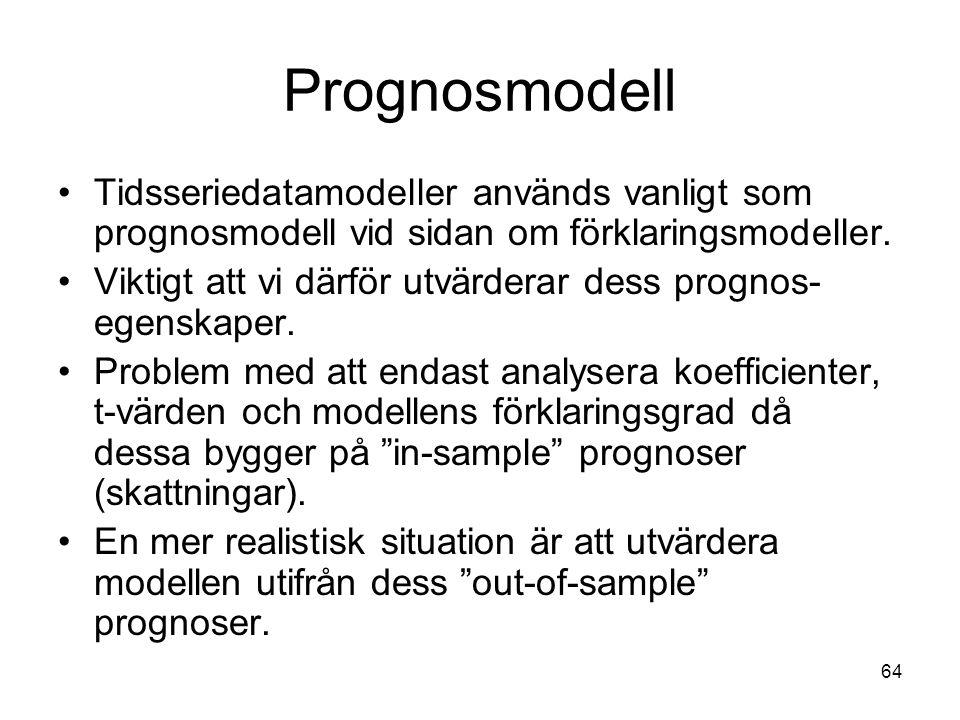 64 Prognosmodell Tidsseriedatamodeller används vanligt som prognosmodell vid sidan om förklaringsmodeller. Viktigt att vi därför utvärderar dess progn