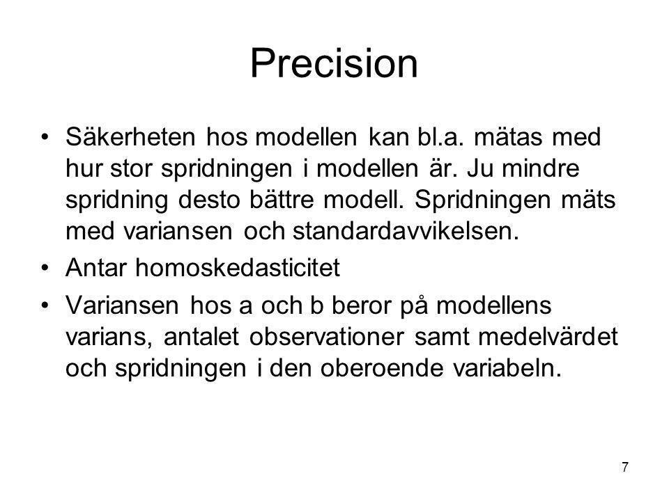 7 Precision Säkerheten hos modellen kan bl.a. mätas med hur stor spridningen i modellen är. Ju mindre spridning desto bättre modell. Spridningen mäts