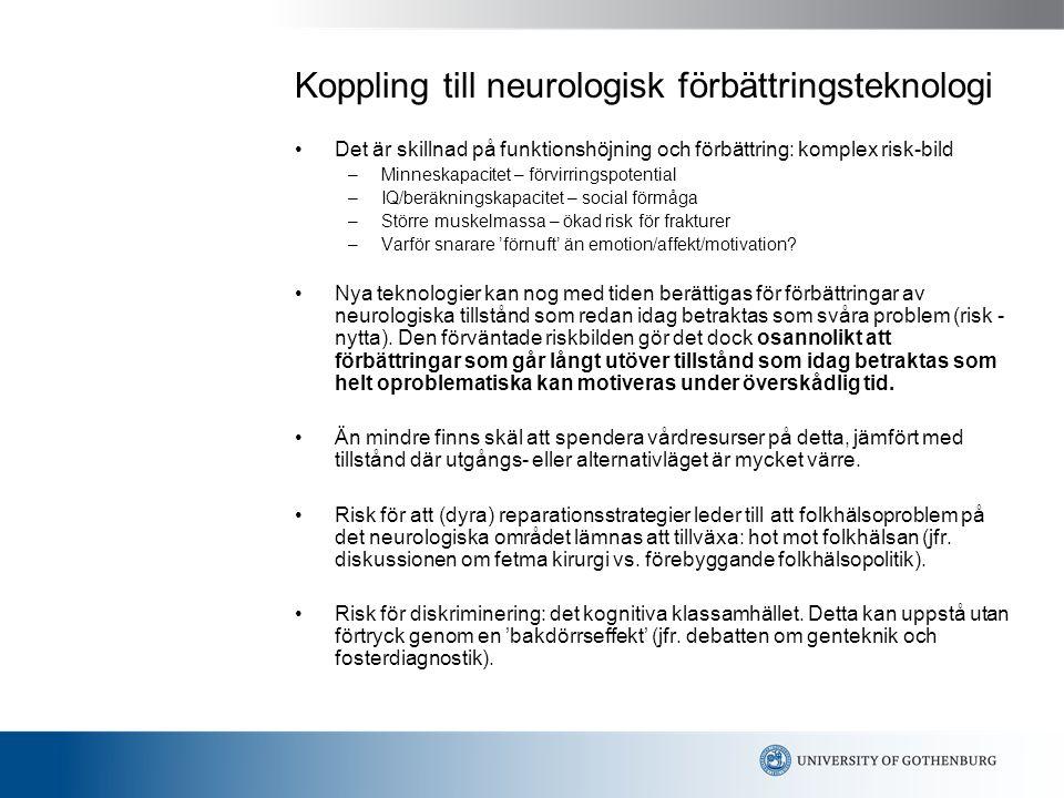 Koppling till neurologisk förbättringsteknologi Det är skillnad på funktionshöjning och förbättring: komplex risk-bild –Minneskapacitet – förvirringspotential –IQ/beräkningskapacitet – social förmåga –Större muskelmassa – ökad risk för frakturer –Varför snarare 'förnuft' än emotion/affekt/motivation.
