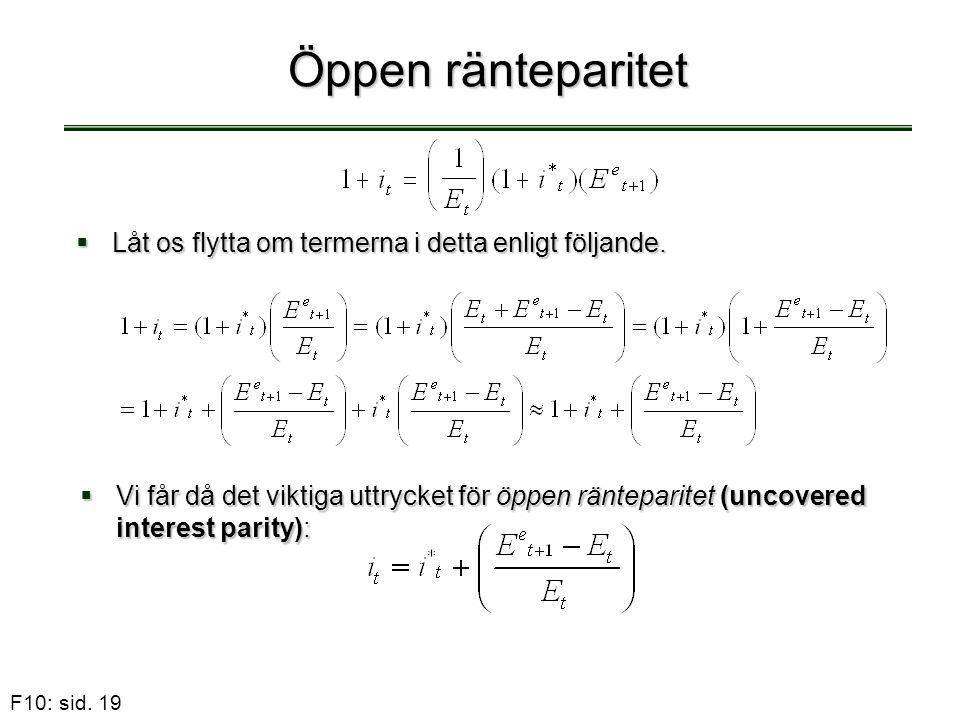 F10: sid. 19 Öppen ränteparitet  Låt os flytta om termerna i detta enligt följande.  Vi får då det viktiga uttrycket för öppen ränteparitet (uncover