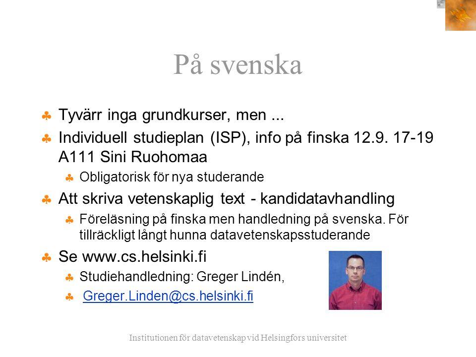 Institutionen för datavetenskap vid Helsingfors universitet På svenska  Tyvärr inga grundkurser, men...