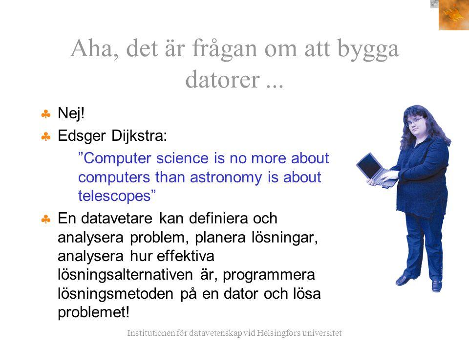 Institutionen för datavetenskap vid Helsingfors universitet Aha, det är frågan om att bygga datorer...