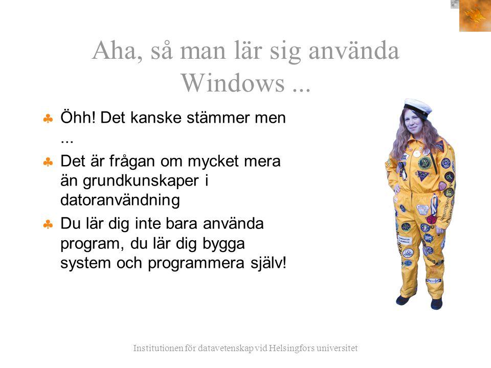 Institutionen för datavetenskap vid Helsingfors universitet Aha, så man lär sig använda Windows...