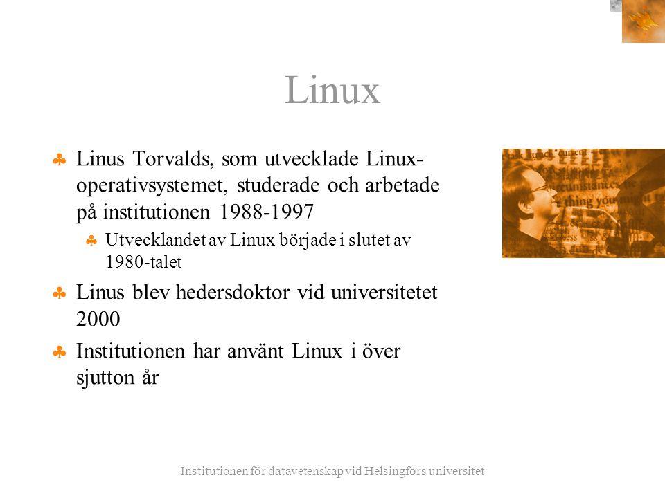 Institutionen för datavetenskap vid Helsingfors universitet Linux  Linus Torvalds, som utvecklade Linux- operativsystemet, studerade och arbetade på institutionen 1988-1997  Utvecklandet av Linux började i slutet av 1980-talet  Linus blev hedersdoktor vid universitetet 2000  Institutionen har använt Linux i över sjutton år