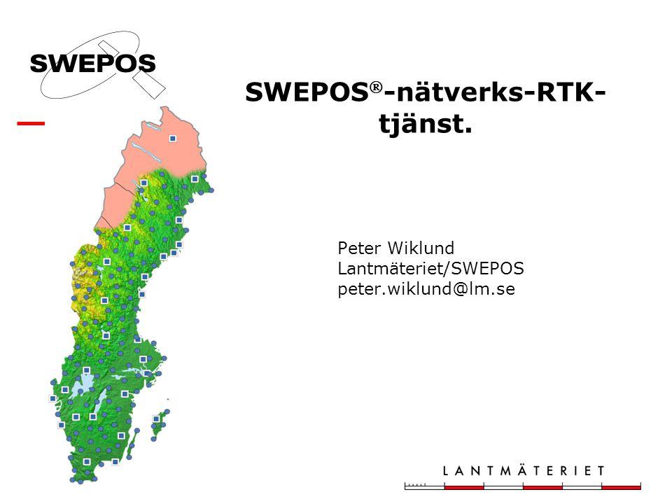 SWEPOS  -nätverks-RTK- tjänst. Peter Wiklund Lantmäteriet/SWEPOS peter.wiklund@lm.se
