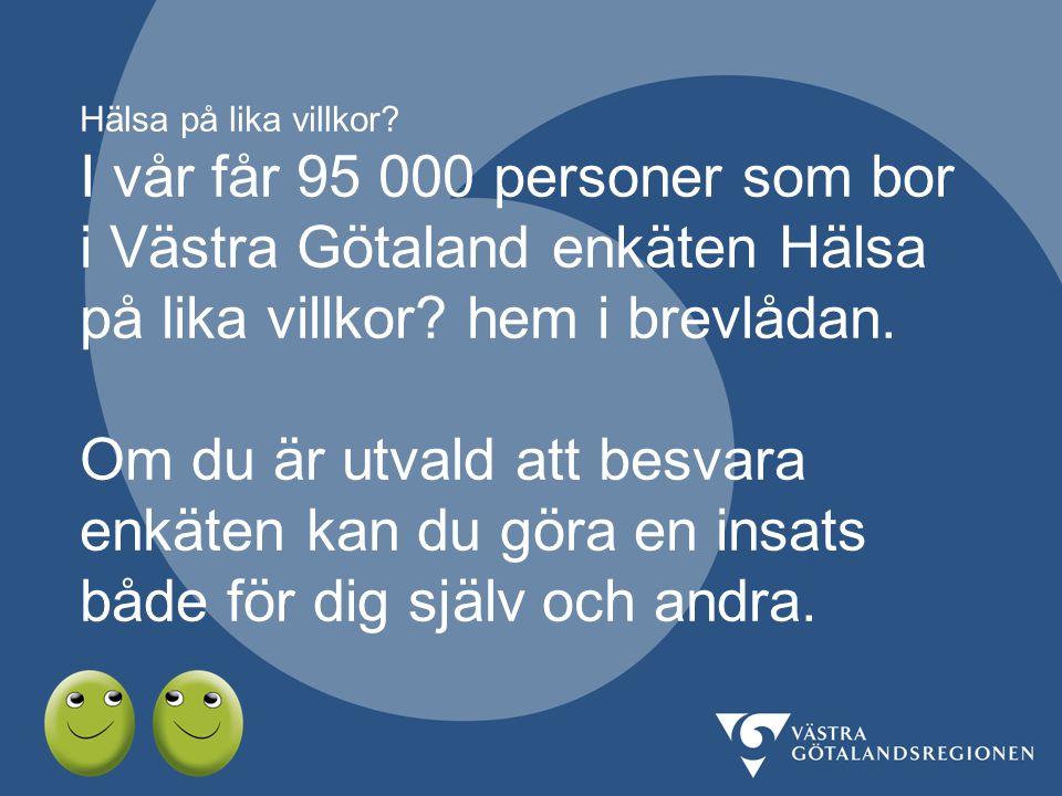 Hälsa på lika villkor? I vår får 95 000 personer som bor i Västra Götaland enkäten Hälsa på lika villkor? hem i brevlådan. Om du är utvald att besvara