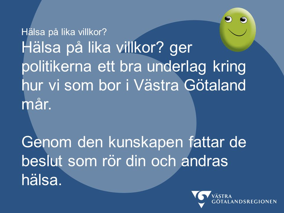 Hälsa på lika villkor? Hälsa på lika villkor? ger politikerna ett bra underlag kring hur vi som bor i Västra Götaland mår. Genom den kunskapen fattar