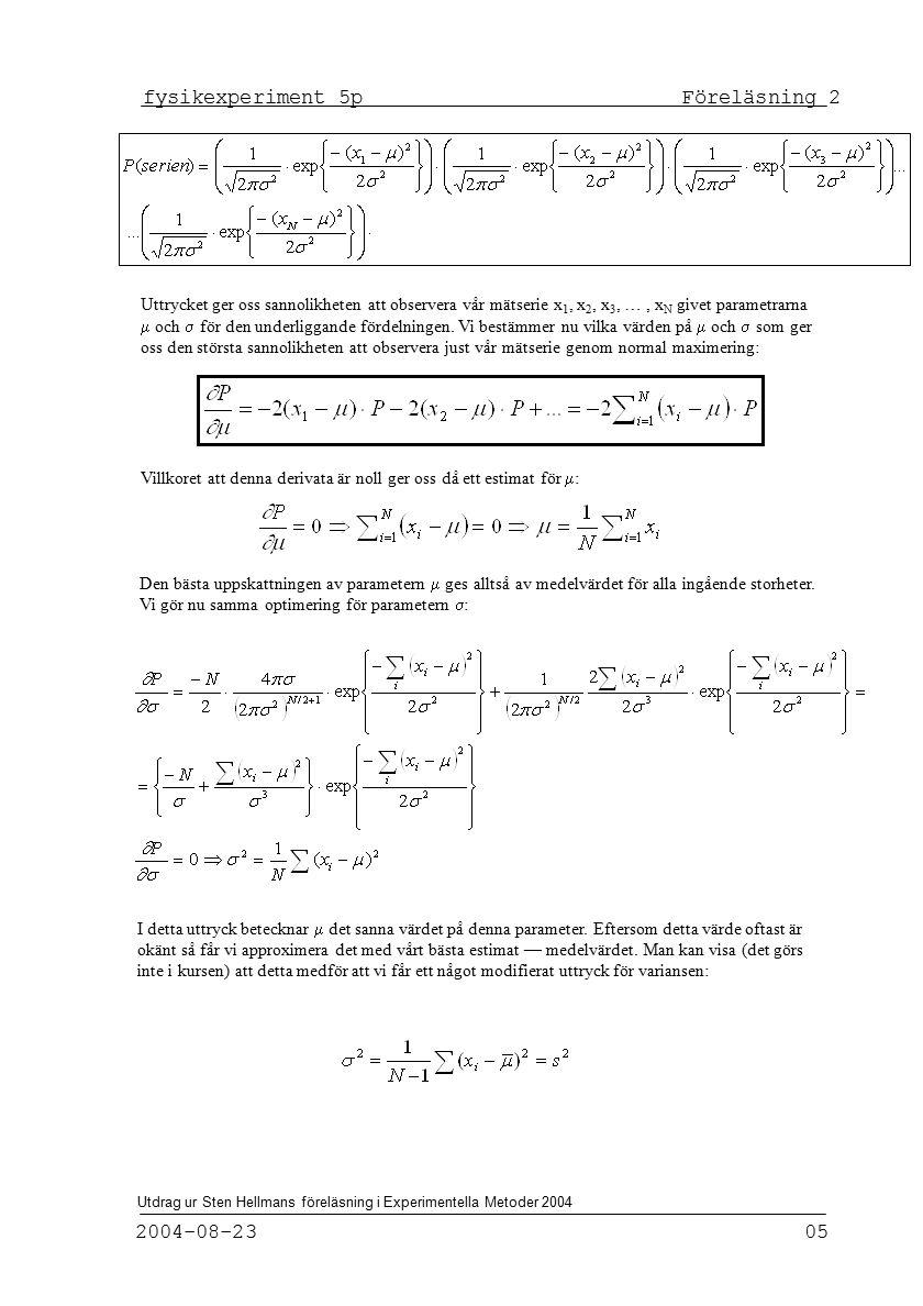 fysikexperiment 5p Föreläsning 2 2004-08-23 05 Utdrag ur Sten Hellmans föreläsning i Experimentella Metoder 2004 Uttrycket ger oss sannolikheten att observera vår mätserie x 1, x 2, x 3, …, x N givet parametrarna  och  för den underliggande fördelningen.