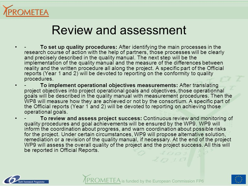 Review and assessment - To set up quality procedures: After identifying the main processes in the research course of action with the help of partners, those processes will be clearly and precisely described in the quality manual.