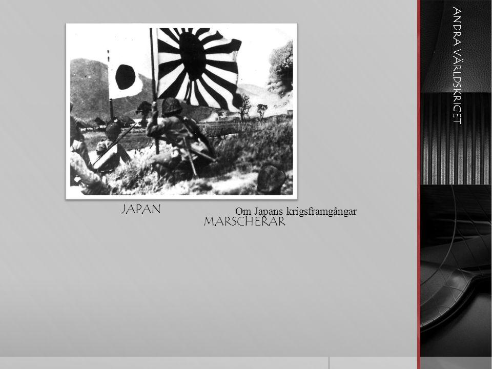 ANDRA VÄRLDSKRIGET JAPAN MARSCHERAR Om Japans krigsframgångar