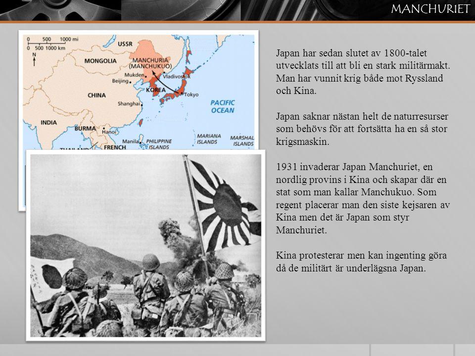 MANCHURIET Japan har sedan slutet av 1800-talet utvecklats till att bli en stark militärmakt. Man har vunnit krig både mot Ryssland och Kina. Japan sa