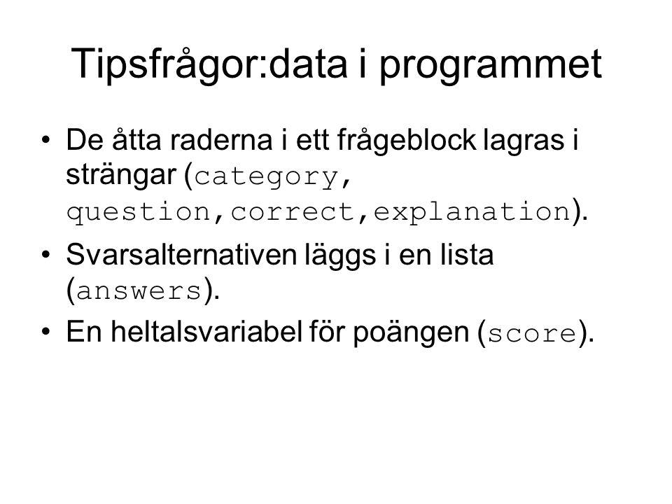 Tipsfrågor:data i programmet De åtta raderna i ett frågeblock lagras i strängar ( category, question,correct,explanation ).