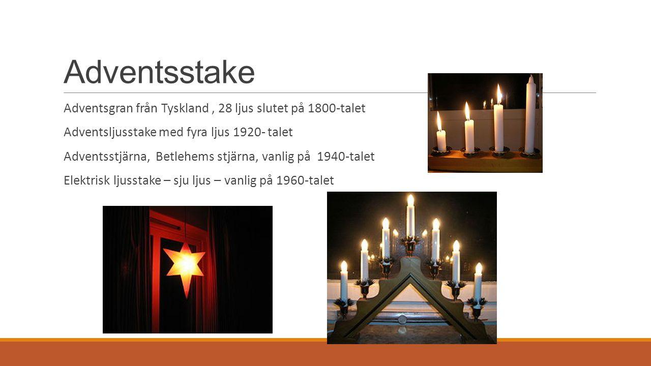 Adventsstake Adventsgran från Tyskland, 28 ljus slutet på 1800-talet Adventsljusstake med fyra ljus 1920- talet Adventsstjärna, Betlehems stjärna, van