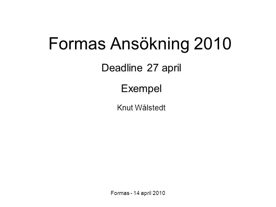 Formas - 14 april 2010 Formas Ansökning 2010 Deadline 27 april Exempel Knut Wålstedt