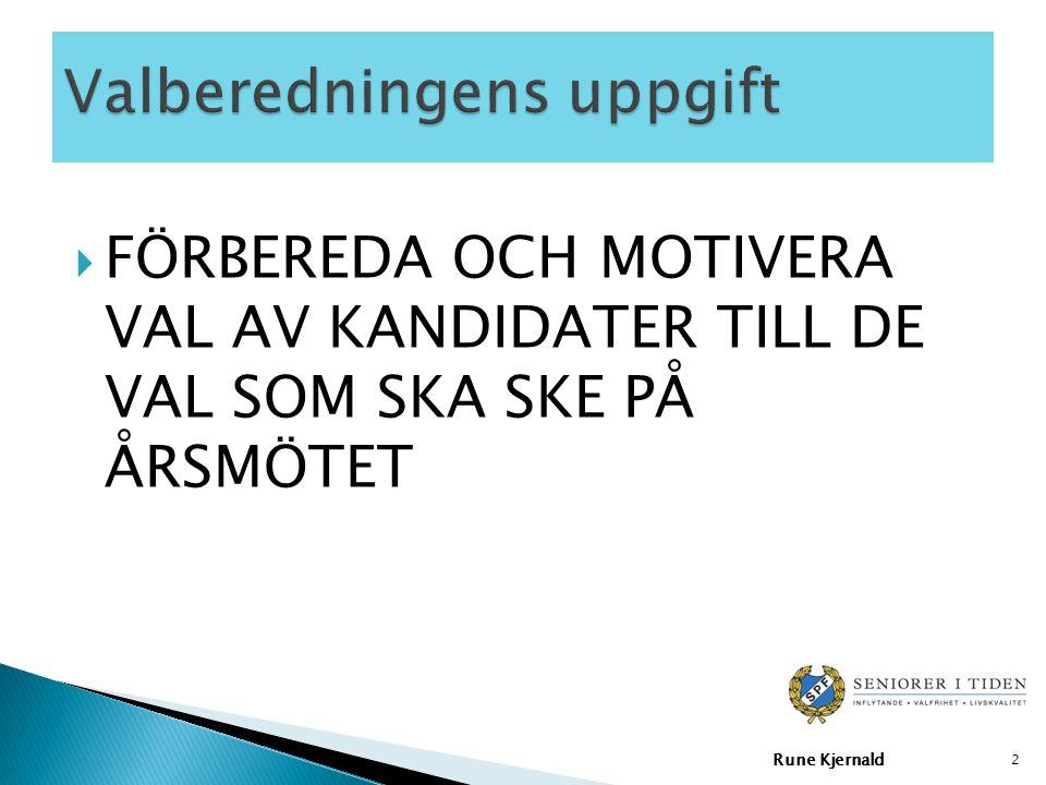  FÖRBEREDA OCH MOTIVERA VAL AV KANDIDATER TILL DE VAL SOM SKA SKE PÅ ÅRSMÖTET Rune Kjernald 2
