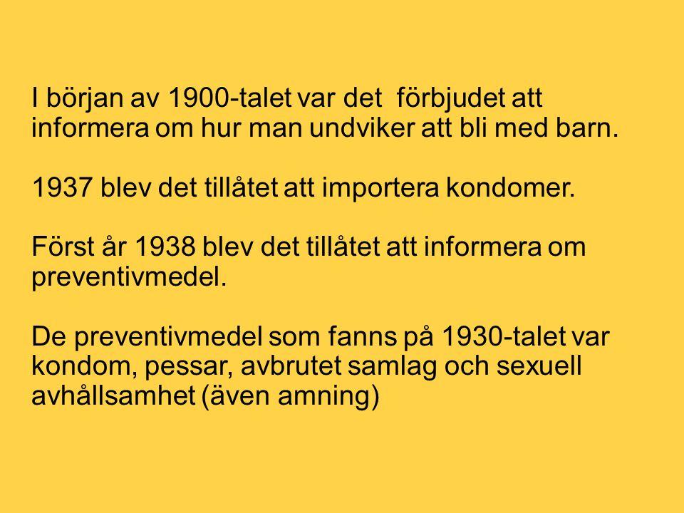 I början av 1900-talet var det förbjudet att informera om hur man undviker att bli med barn. 1937 blev det tillåtet att importera kondomer. Först år 1