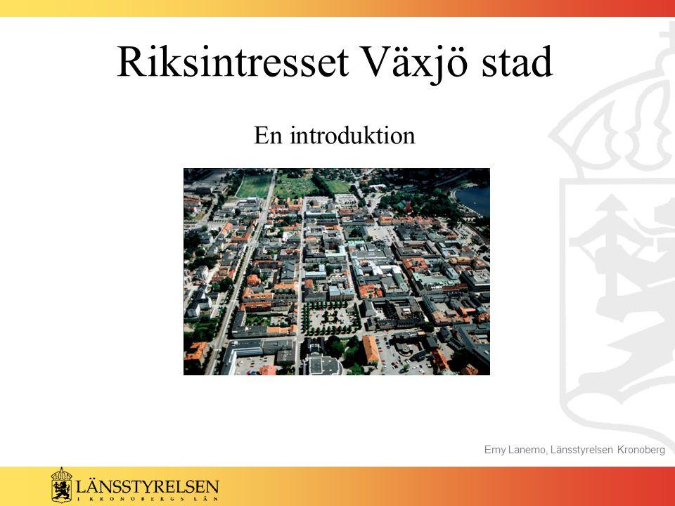 Riksintresset Växjö stad En introduktion Emy Lanemo, Länsstyrelsen Kronoberg
