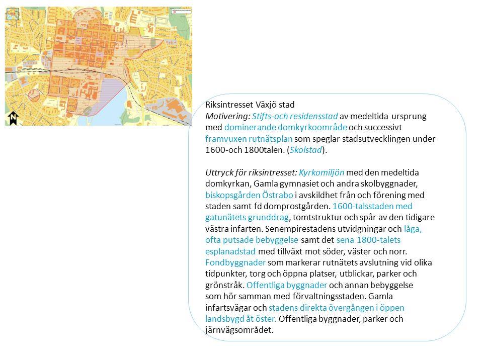 Riksintresset Växjö stad Motivering: Stifts-och residensstad av medeltida ursprung med dominerande domkyrkoområde och successivt framvuxen rutnätsplan