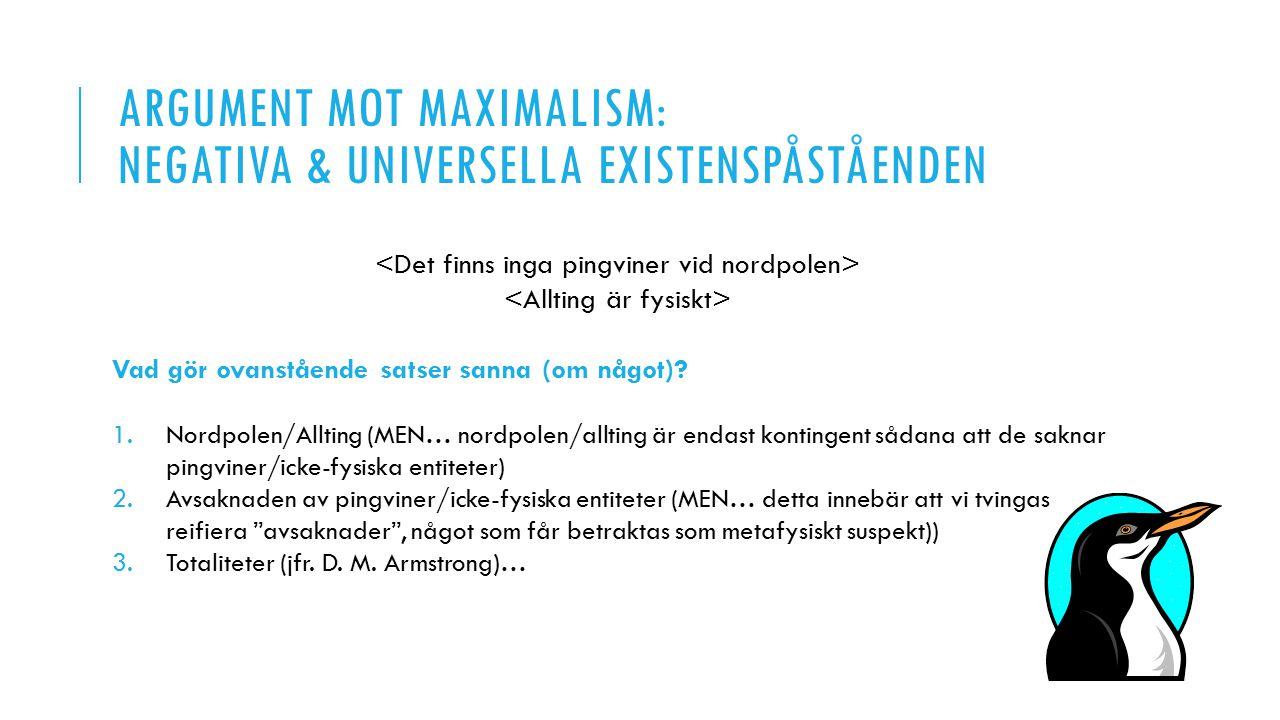 ARGUMENT MOT MAXIMALISM: NEGATIVA & UNIVERSELLA EXISTENSPÅSTÅENDEN Vad gör ovanstående satser sanna (om något)? 1.Nordpolen/Allting (MEN… nordpolen/al