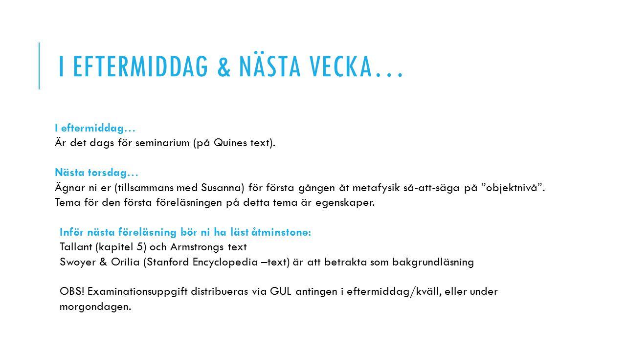 I EFTERMIDDAG & NÄSTA VECKA… I eftermiddag… Är det dags för seminarium (på Quines text). Nästa torsdag… Ägnar ni er (tillsammans med Susanna) för förs